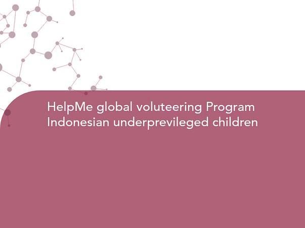 HelpMe global voluteering Program  Indonesian underprevileged children