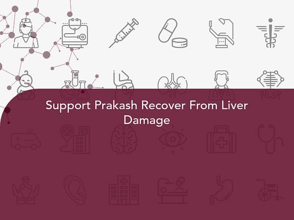 Support Prakash Recover From Liver Damage