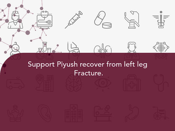 Support Piyush recover from left leg  Fracture.
