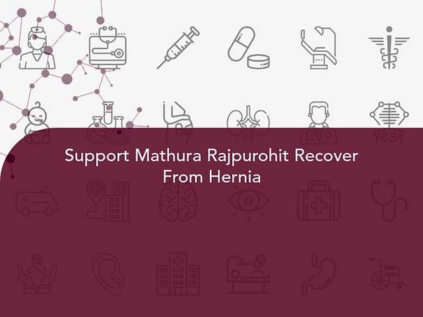 Support Mathura Rajpurohit Recover From Hernia