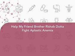 Help My Friend Brother Rishab Dutta Fight Aplastic Anemia