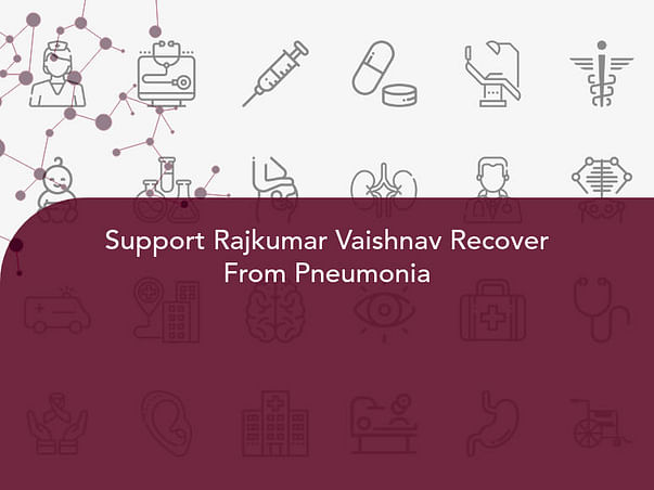 Support Rajkumar Vaishnav Recover From Pneumonia