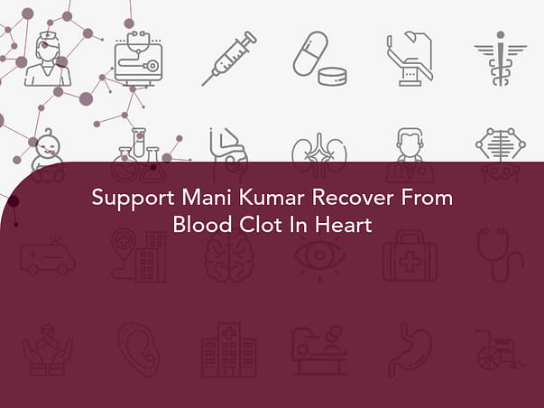 Support Mani Kumar Recover From Blood Clot In Heart