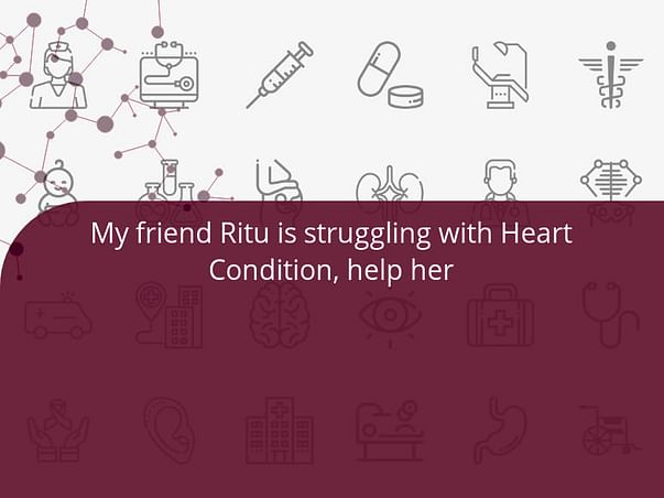 My friend Ritu is struggling with Heart Condition, help her