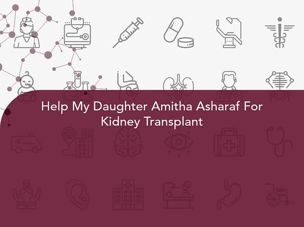 Help My Daughter Amitha Asharaf For Kidney Transplant