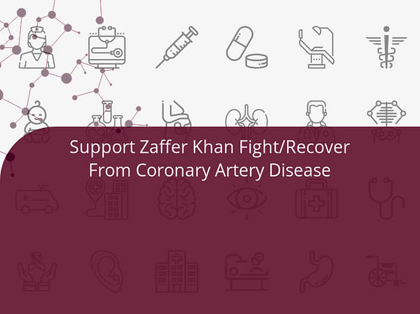 Support Zaffer Khan Fight/Recover From Coronary Artery Disease