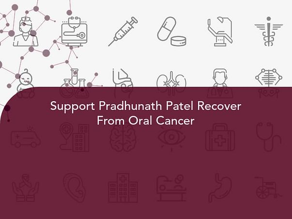 Support Pradhunath Patel Recover From Oral Cancer