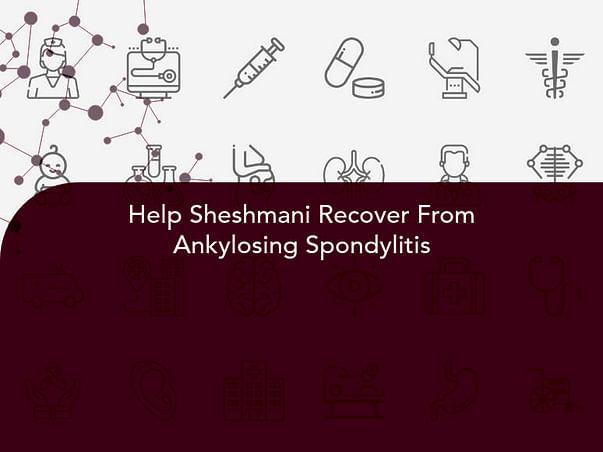 Help Sheshmani Recover From Ankylosing Spondylitis