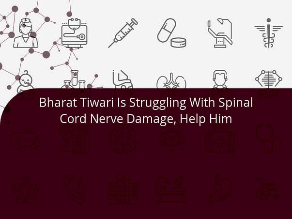 Bharat Tiwari Is Struggling With Spinal Cord Nerve Damage, Help Him