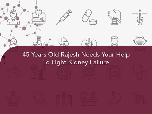 45 Years Old Rajesh Needs Your Help To Fight Kidney Failure