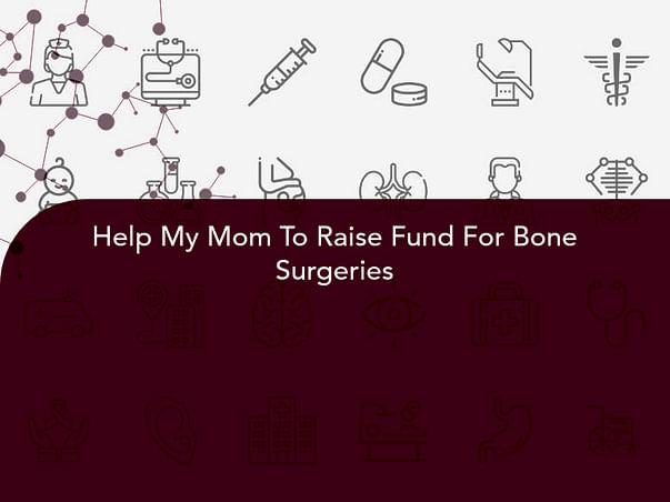 Help My Mom To Raise Fund For Bone Surgeries