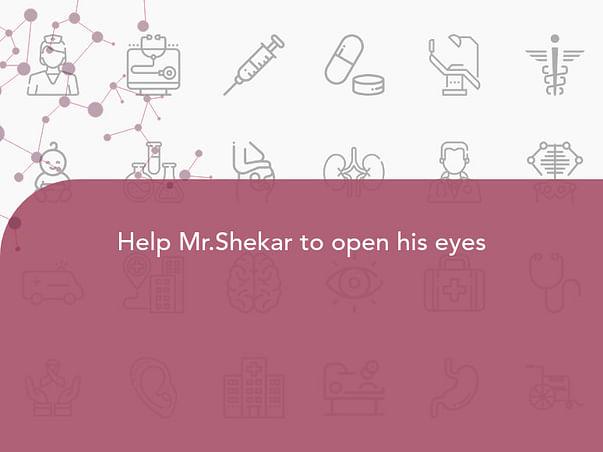 Help Mr.Shekar to open his eyes