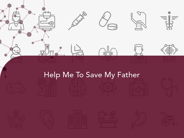 Help Me Save To Save My Father