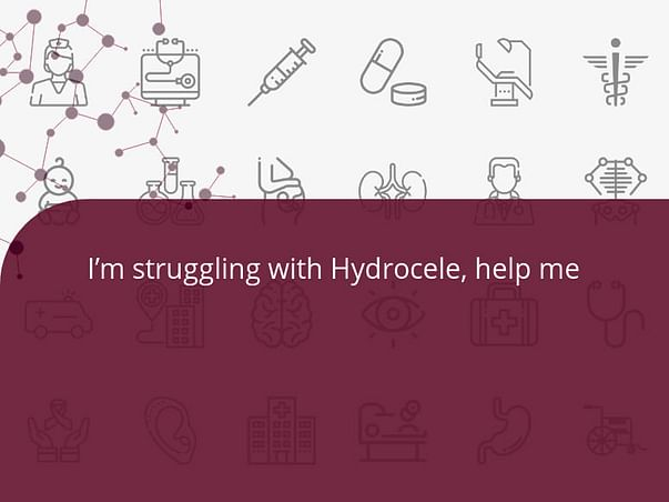 I'm struggling with Hydrocele, help me