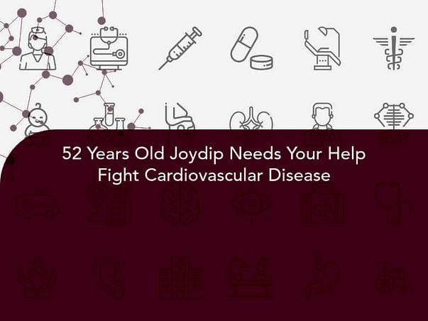 52 Years Old Joydip Needs Your Help Fight Cardiovascular Disease