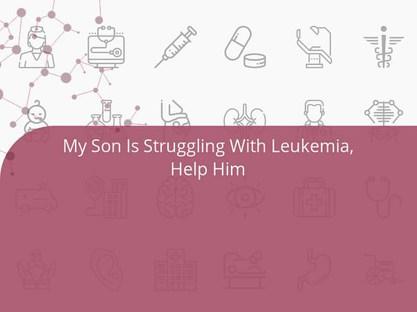 My Son Is Struggling With Leukemia, Help Him