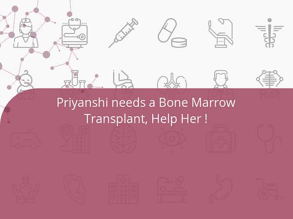 Priyanshi needs a Bone Marrow Transplant, Help Her !