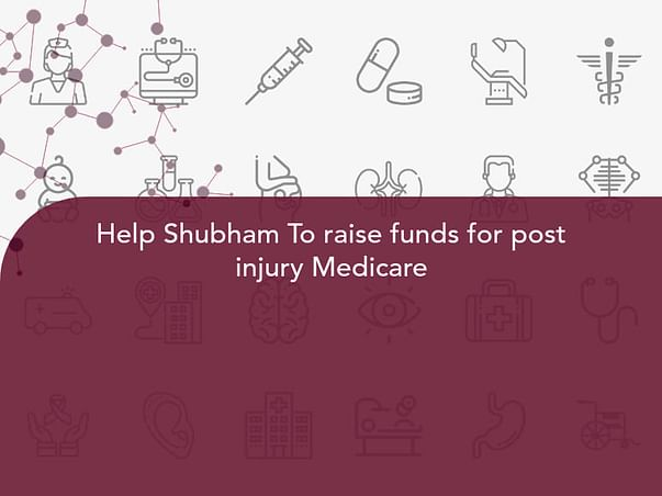 Help Shubham To raise funds for post injury Medicare