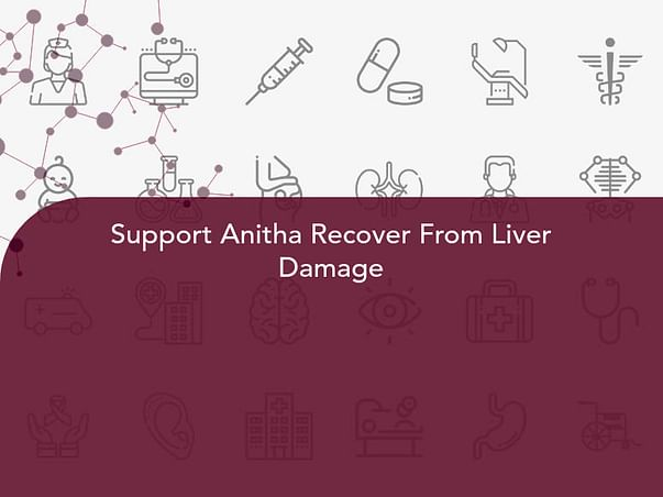 Support Anitha Recover From Liver Damage