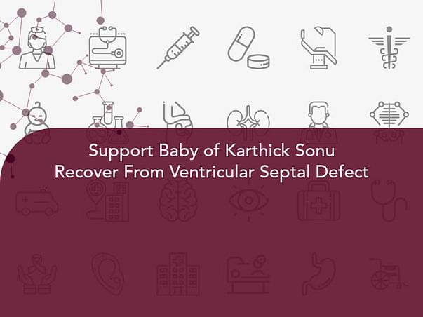 Support Baby of Karthick Sonu Recover From Ventricular Septal Defect