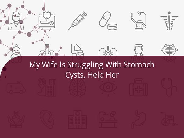 My Wife Is Struggling With Stomach Cysts, Help Her