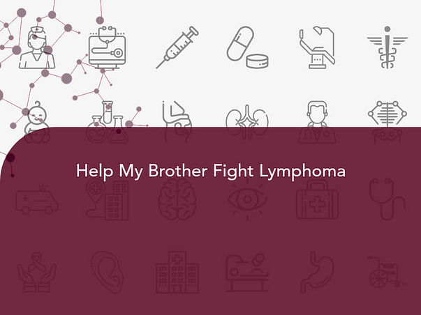 Help My Brother Fight Lymphoma