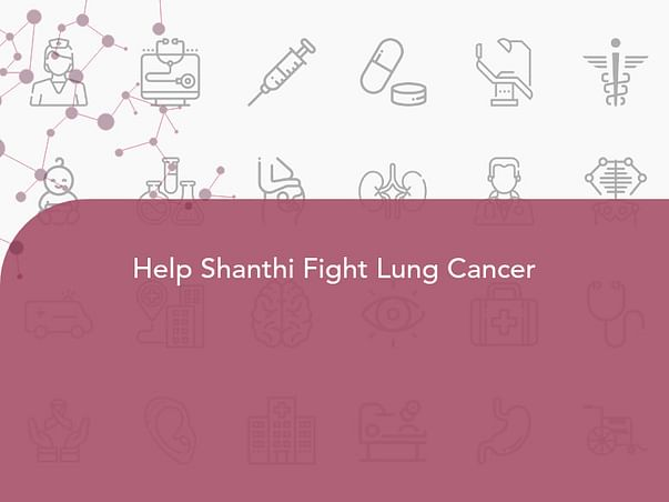 Help Shanthi Fight Lung Cancer