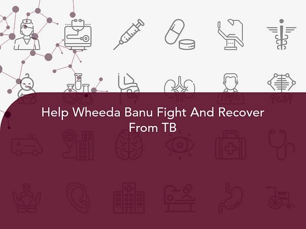 Help Wheeda Banu Fight And Recover From TB