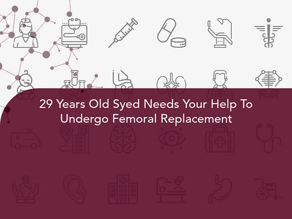 29 Years Old Syed Needs Your Help To Undergo Femoral Replacement