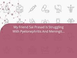 My Friend Sai Prasad Is Struggling With Pyelonephritis And Meningitis, Help Him