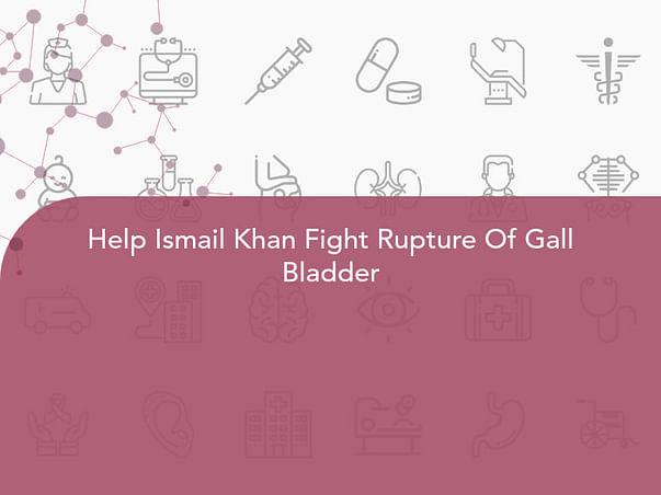 Help Ismail Khan Fight Rupture Of Gall Bladder
