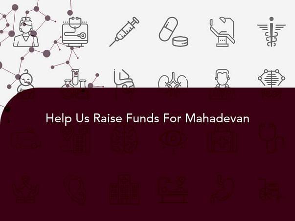 Help Us Raise Funds For Mahadevan