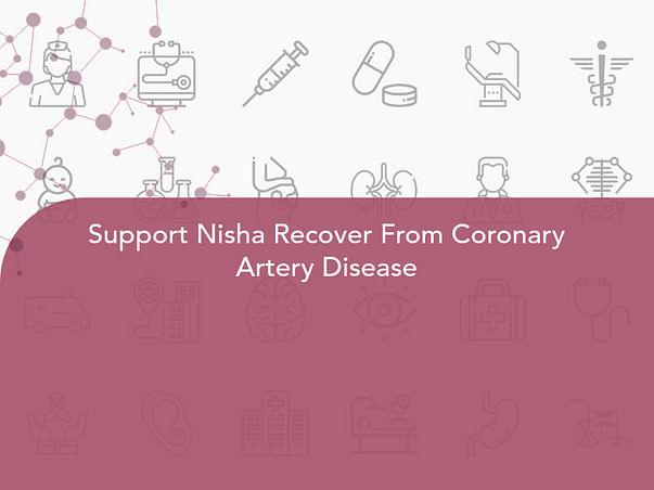 Support Nisha Recover From Coronary Artery Disease