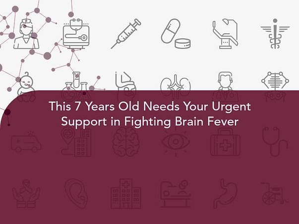 This 7 Years Old Needs Your Urgent Support in Fighting Brain Fever