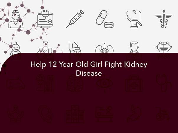Help 12 Year Old Girl Fight Kidney Disease