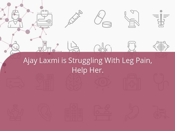 Ajay Laxmi is Struggling With Leg Pain, Help Her.