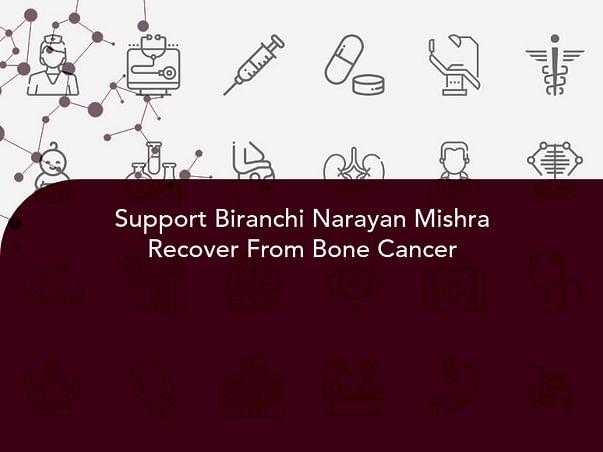 Support Biranchi Narayan Mishra Recover From Bone Cancer
