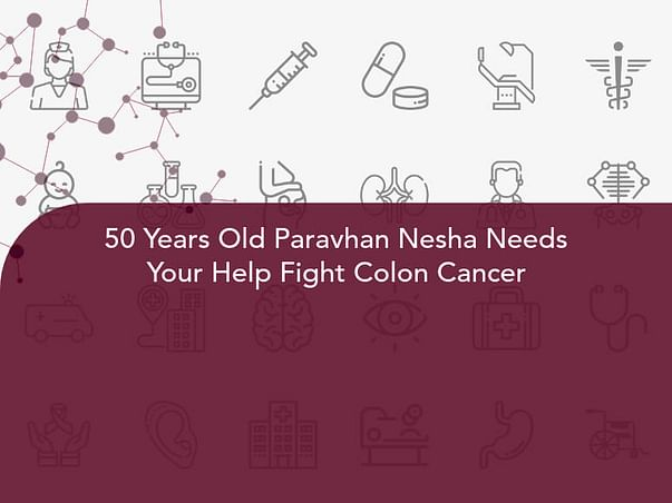 50 Years Old Paravhan Nesha Needs Your Help Fight Colon Cancer