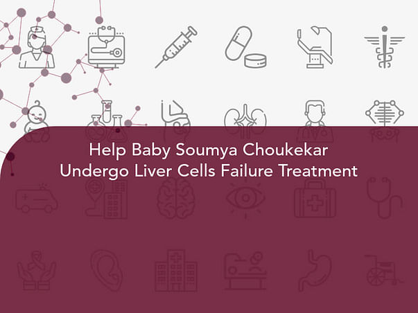 Help Baby Soumya Choukekar Undergo Liver Cells Failure Treatment