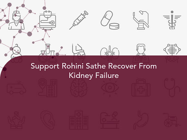 Support Rohini Sathe Recover From Kidney Failure