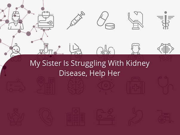 My Sister Is Struggling With Kidney Disease, Help Her