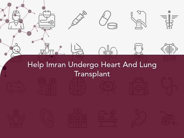 Help Imran Undergo Heart And Lung Transplant