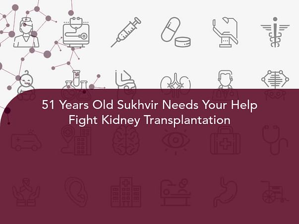 51 Years Old Sukhvir Needs Your Help Fight Kidney Transplantation