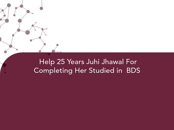 Help 25 Years Juhi Jhawal For Completing Her Studied in  BDS