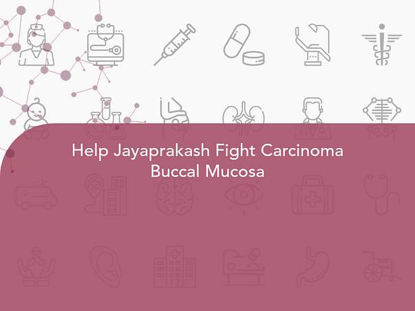 Help Jayaprakash Fight Carcinoma Buccal Mucosa