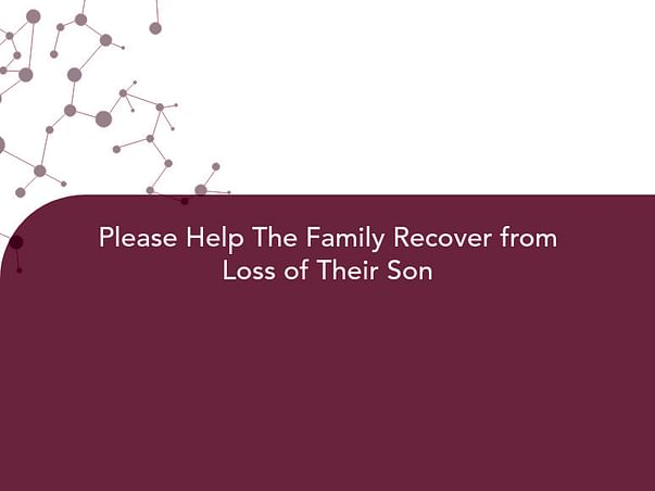 Please Help The Family Recover from Loss of Their Son