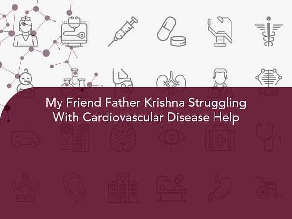 My Friend Father Krishna Struggling With Cardiovascular Disease Help