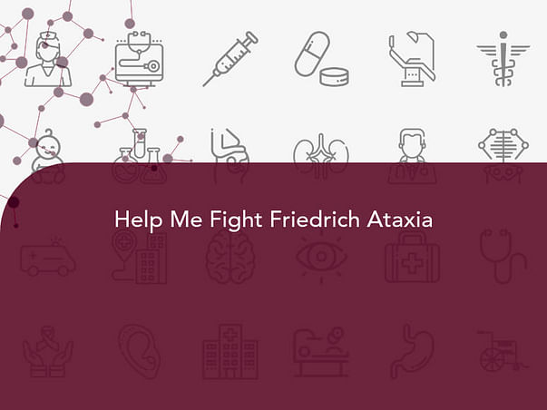 Help Me Fight Friedrich Ataxia