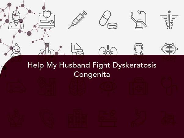 Help My Husband Fight Dyskeratosis Congenita