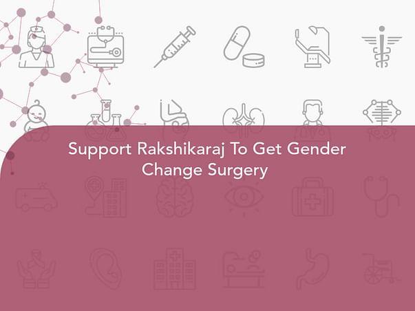 Support Rakshikaraj To Get Gender Change Surgery
